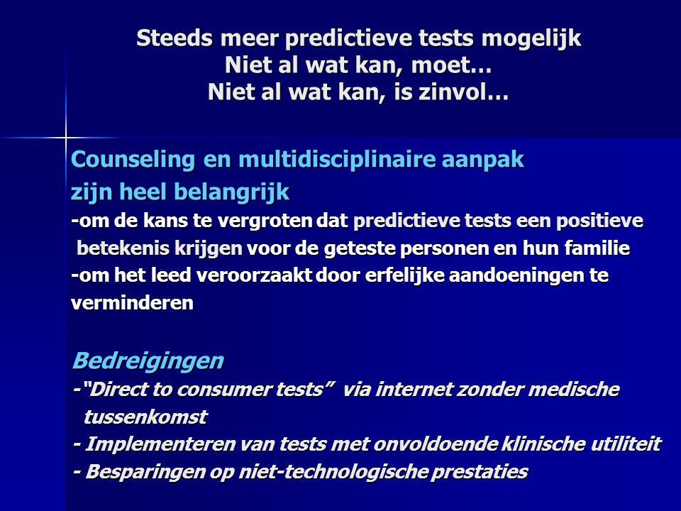 Steeds meer predictieve tests mogelijk Niet al wat kan, moet… Niet al wat kan, is zinvol…