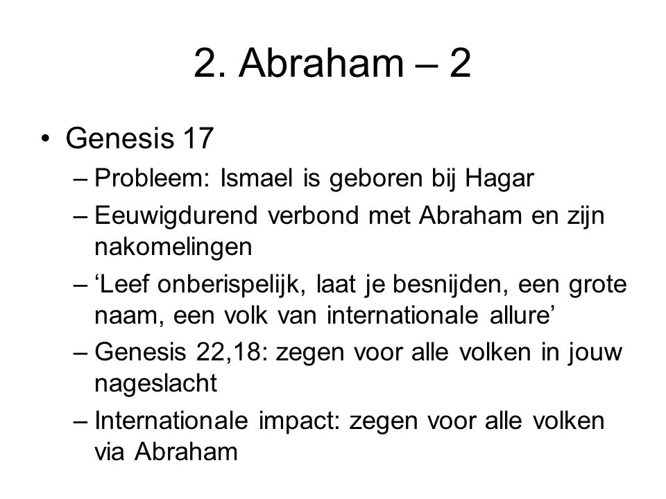 2. Abraham – 2 Genesis 17 Probleem: Ismael is geboren bij Hagar