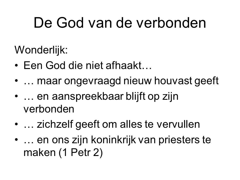 De God van de verbonden Wonderlijk: Een God die niet afhaakt…