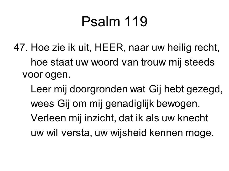 Psalm 119 47. Hoe zie ik uit, HEER, naar uw heilig recht,