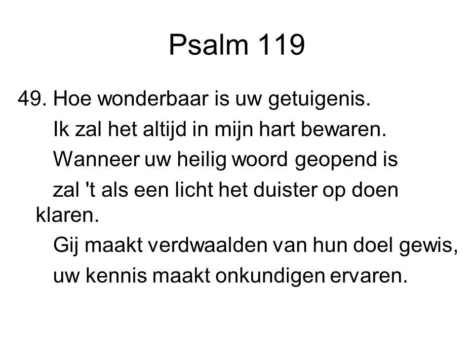 Psalm 119 49. Hoe wonderbaar is uw getuigenis.