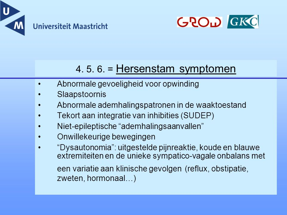 4. 5. 6. = Hersenstam symptomen