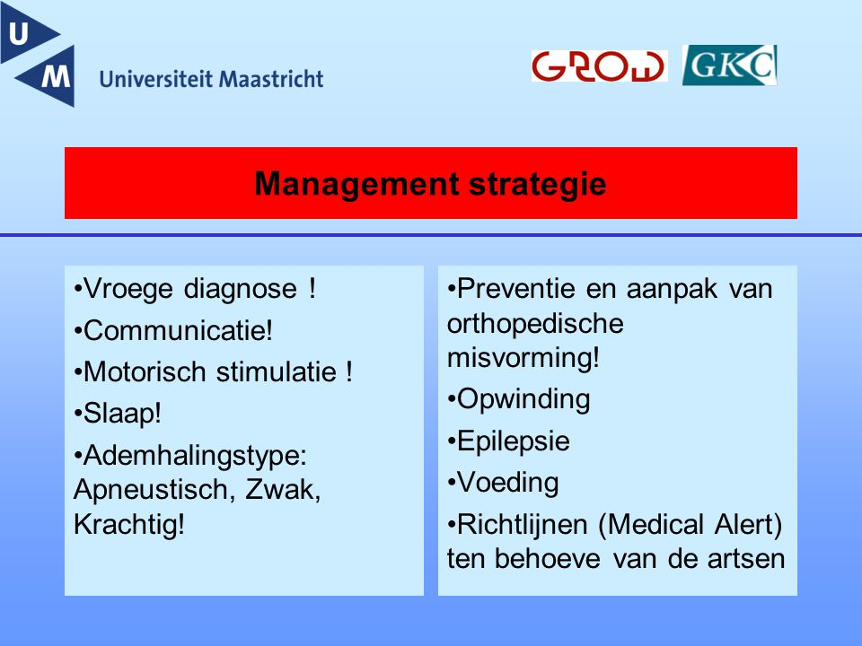 Management strategie Vroege diagnose ! Communicatie!