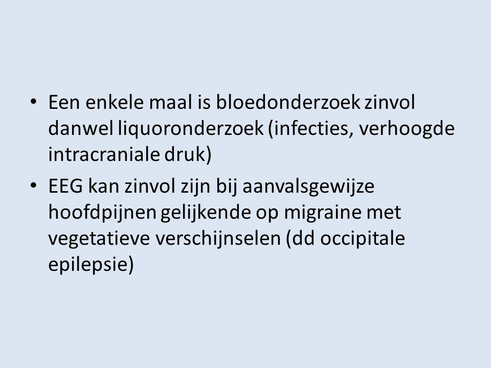 Een enkele maal is bloedonderzoek zinvol danwel liquoronderzoek (infecties, verhoogde intracraniale druk)