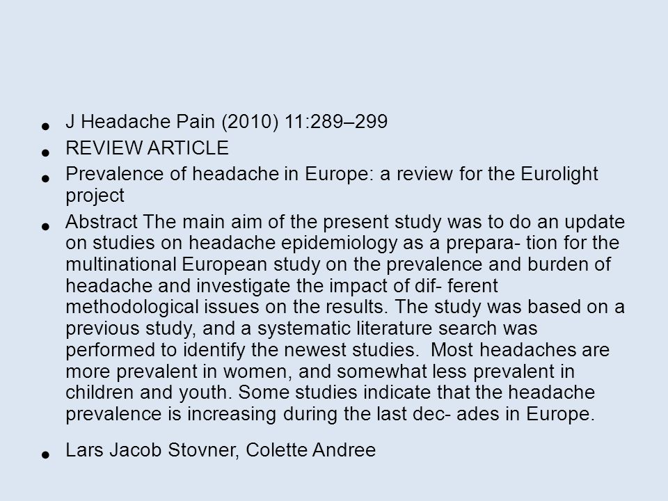 J Headache Pain (2010) 11:289–299 REVIEW ARTICLE. Prevalence of headache in Europe: a review for the Eurolight project.