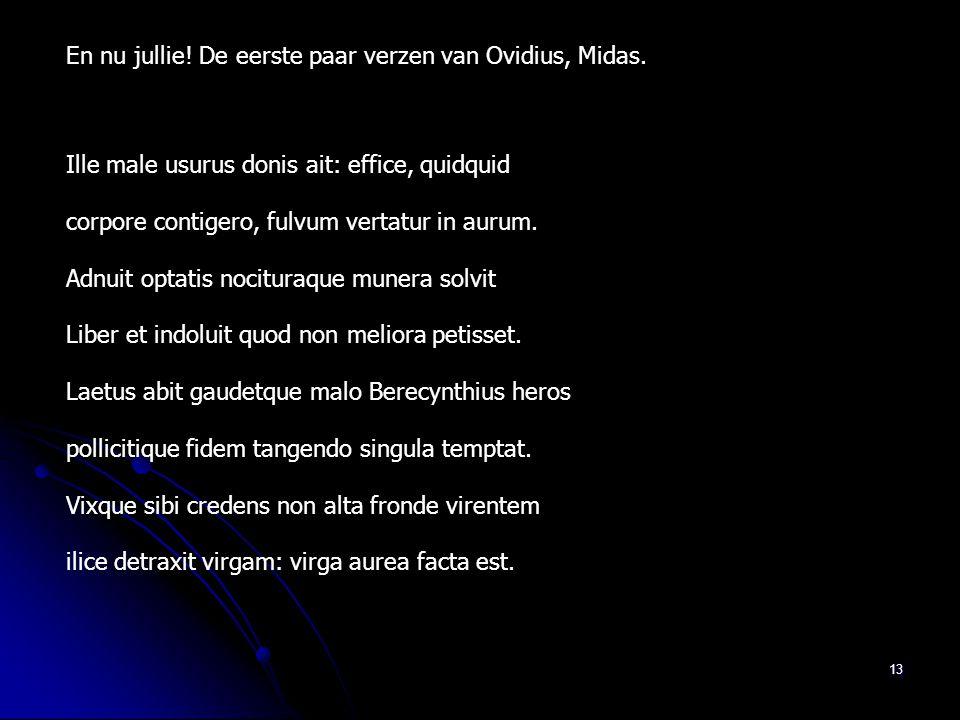 En nu jullie! De eerste paar verzen van Ovidius, Midas.