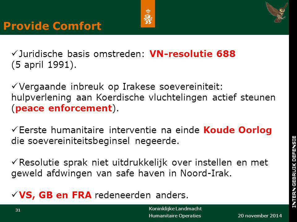 Provide Comfort Juridische basis omstreden: VN-resolutie 688 (5 april 1991).