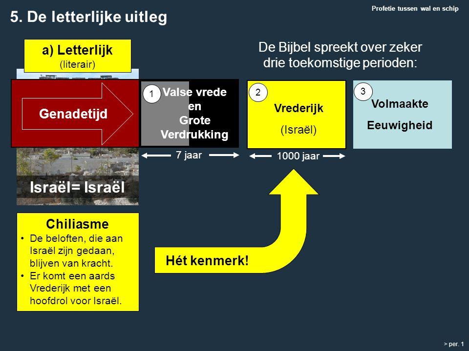 5. De letterlijke uitleg Israël= Israël De Bijbel spreekt over zeker