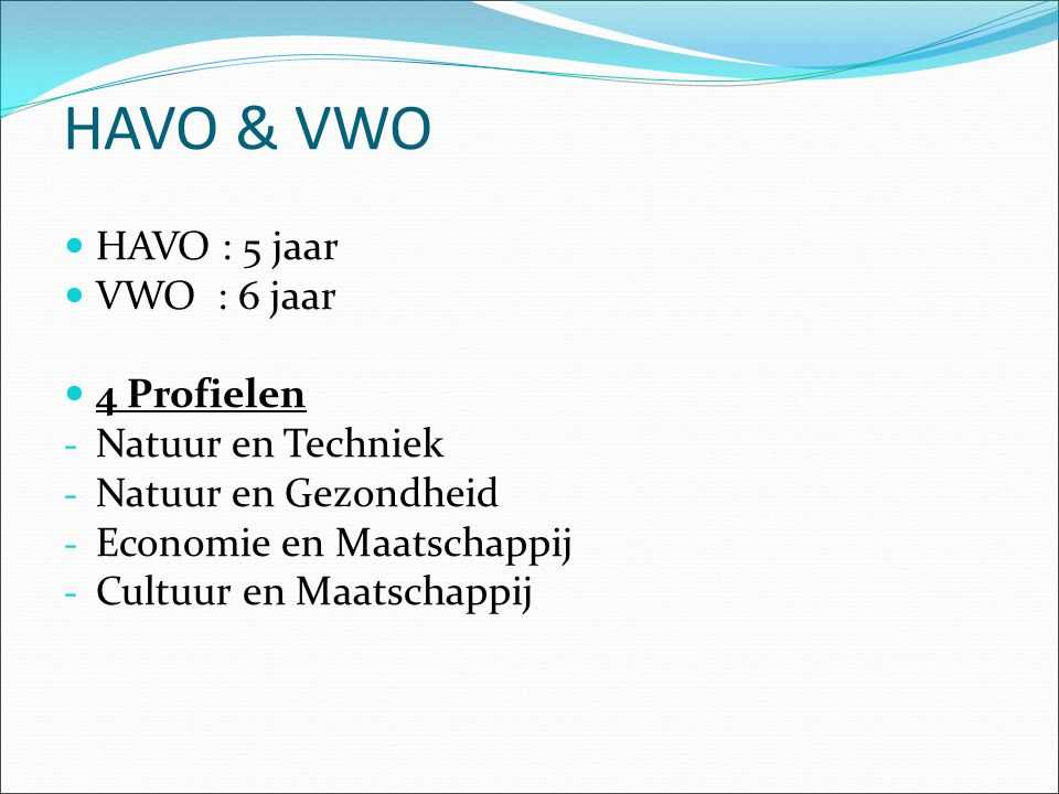 HAVO & VWO HAVO : 5 jaar VWO : 6 jaar 4 Profielen Natuur en Techniek