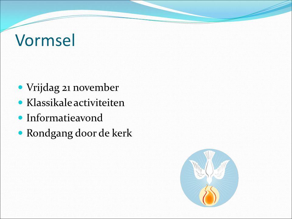 Vormsel Vrijdag 21 november Klassikale activiteiten Informatieavond