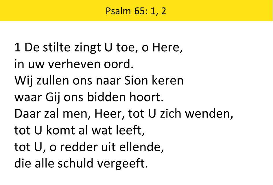1 De stilte zingt U toe, o Here, in uw verheven oord.