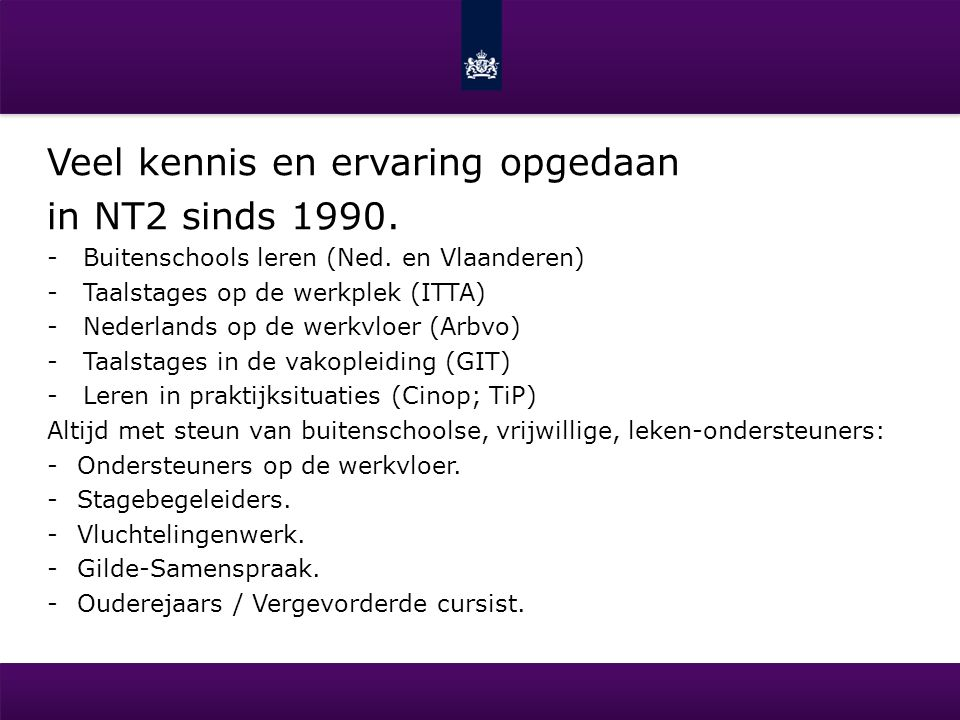 Veel kennis en ervaring opgedaan in NT2 sinds 1990.