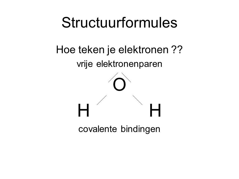 O H H Structuurformules Hoe teken je elektronen