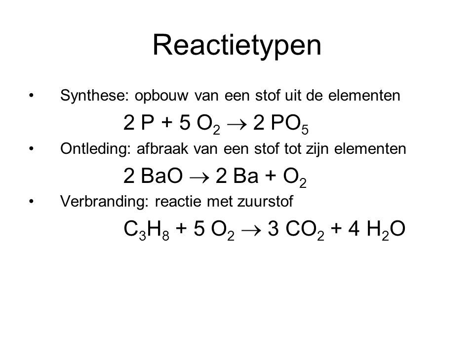 Reactietypen 2 P + 5 O2  2 PO5 2 BaO  2 Ba + O2