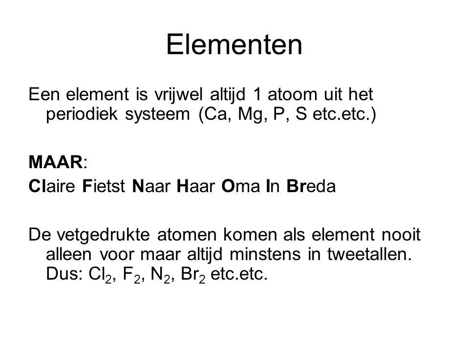Elementen Een element is vrijwel altijd 1 atoom uit het periodiek systeem (Ca, Mg, P, S etc.etc.) MAAR: