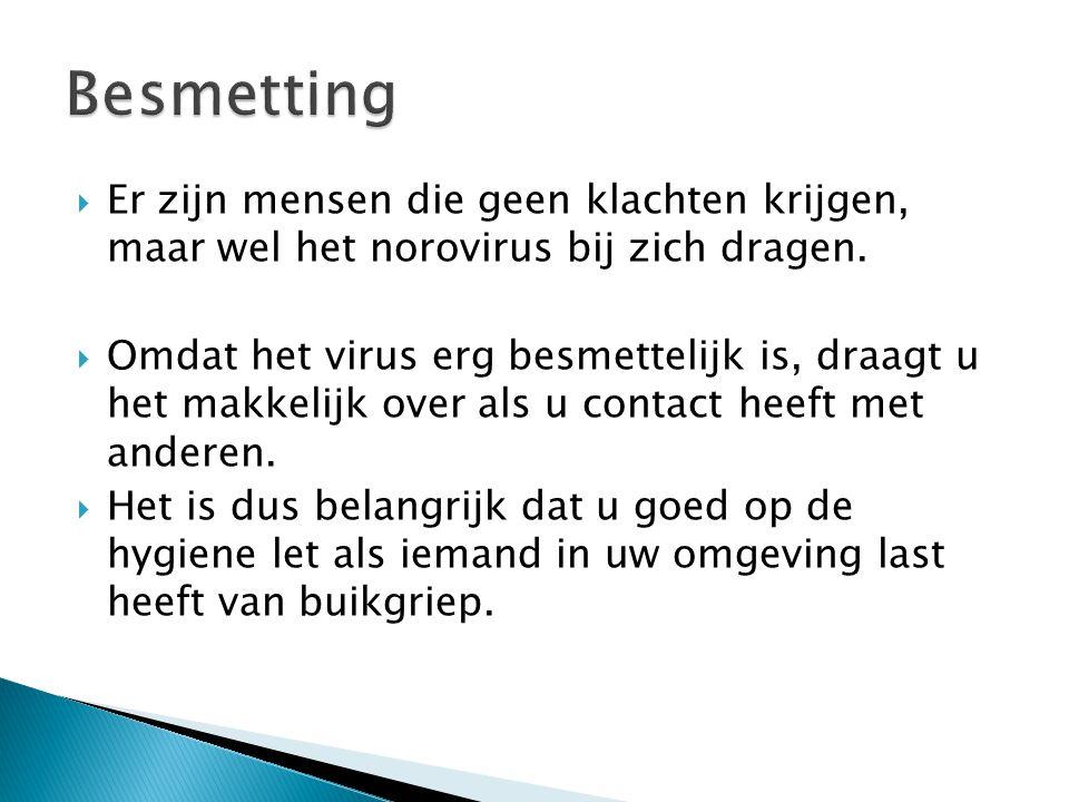Besmetting Er zijn mensen die geen klachten krijgen, maar wel het norovirus bij zich dragen.