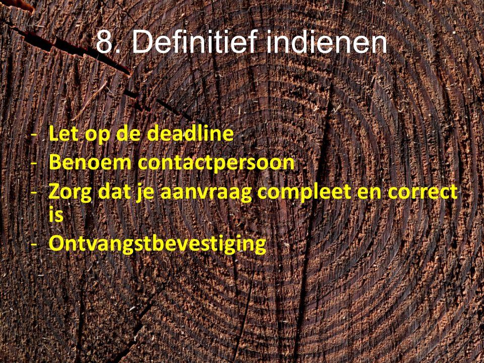8. Definitief indienen Let op de deadline Benoem contactpersoon