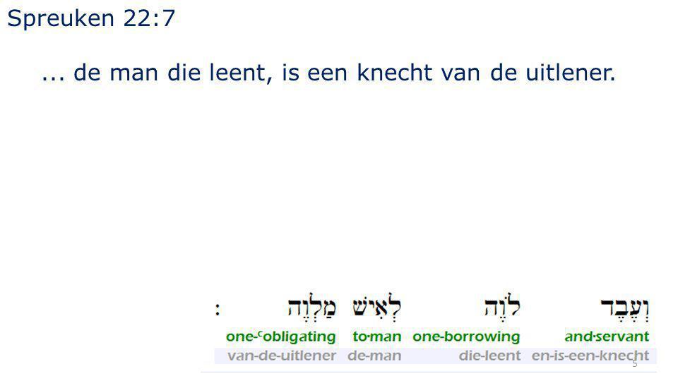 Spreuken 22:7 ... de man die leent, is een knecht van de uitlener.