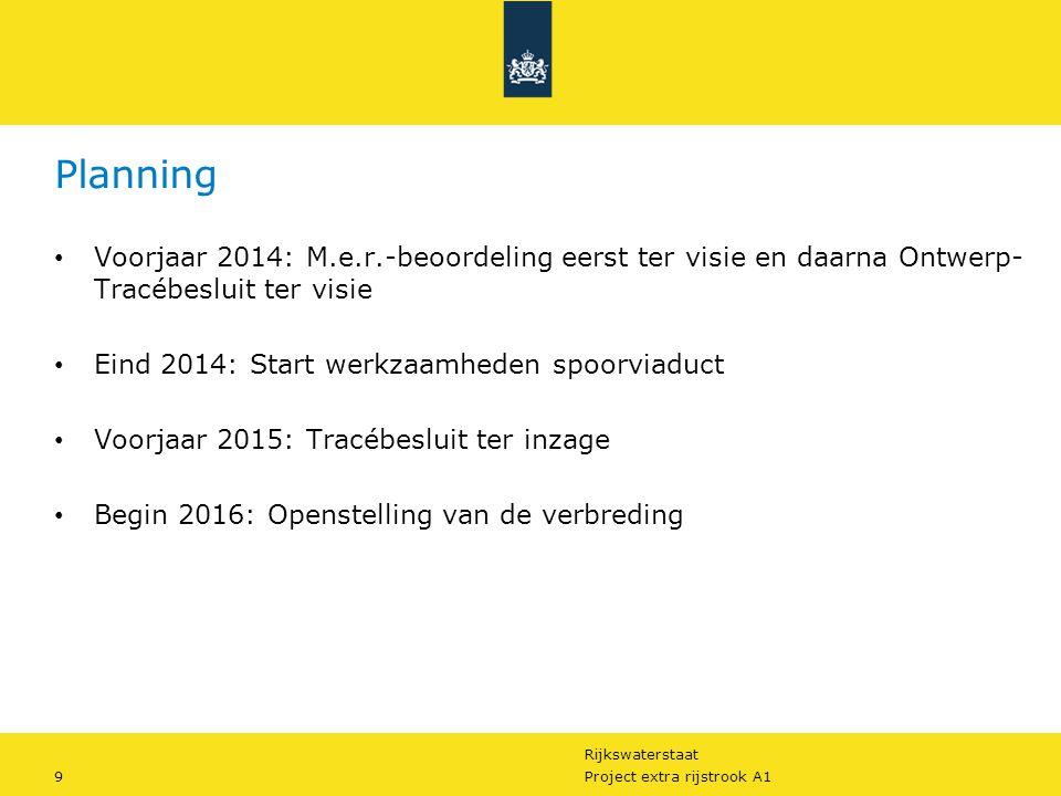 Planning Voorjaar 2014: M.e.r.-beoordeling eerst ter visie en daarna Ontwerp- Tracébesluit ter visie.