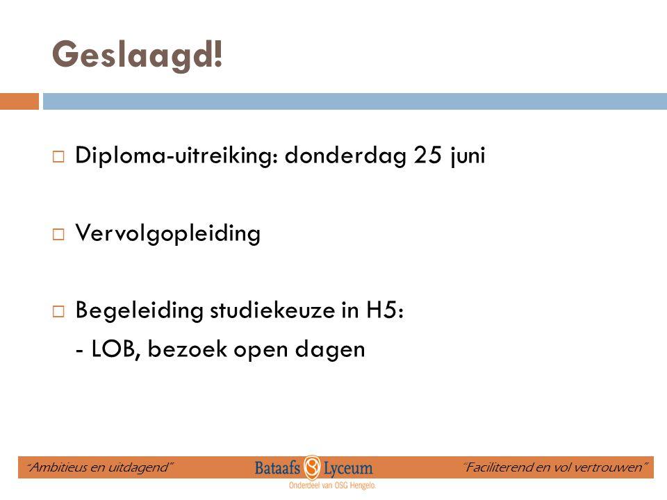Geslaagd! Diploma-uitreiking: donderdag 25 juni Vervolgopleiding