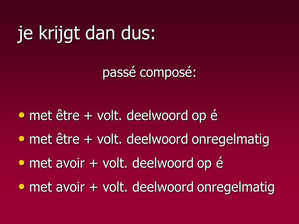 je krijgt dan dus: passé composé: met être + volt. deelwoord op é