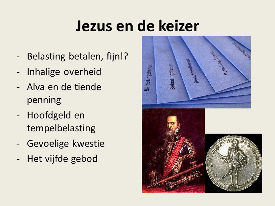 Jezus en de keizer Belasting betalen, fijn! Inhalige overheid