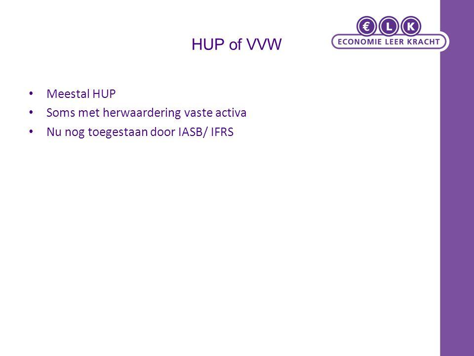 HUP of VVW Meestal HUP Soms met herwaardering vaste activa