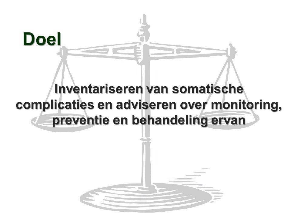 Doel Inventariseren van somatische complicaties en adviseren over monitoring, preventie en behandeling ervan.