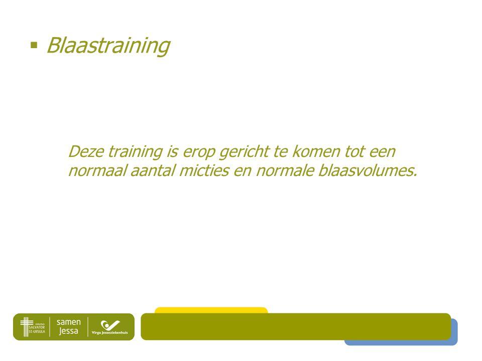 Blaastraining Deze training is erop gericht te komen tot een normaal aantal micties en normale blaasvolumes.