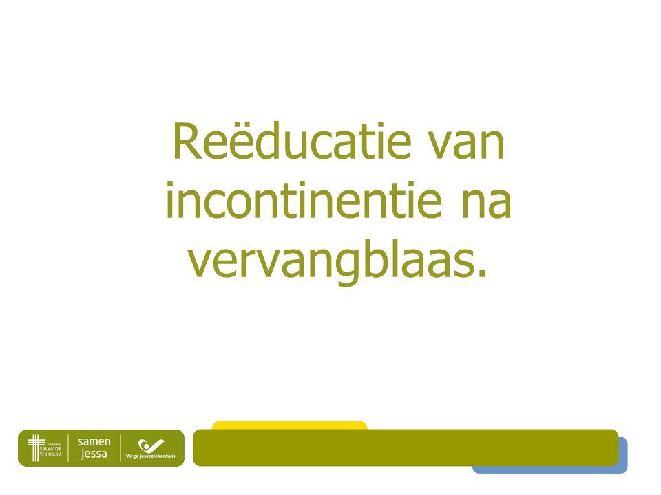 Reëducatie van incontinentie na vervangblaas.