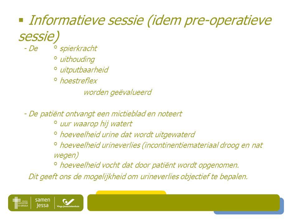  Informatieve sessie (idem pre-operatieve sessie)