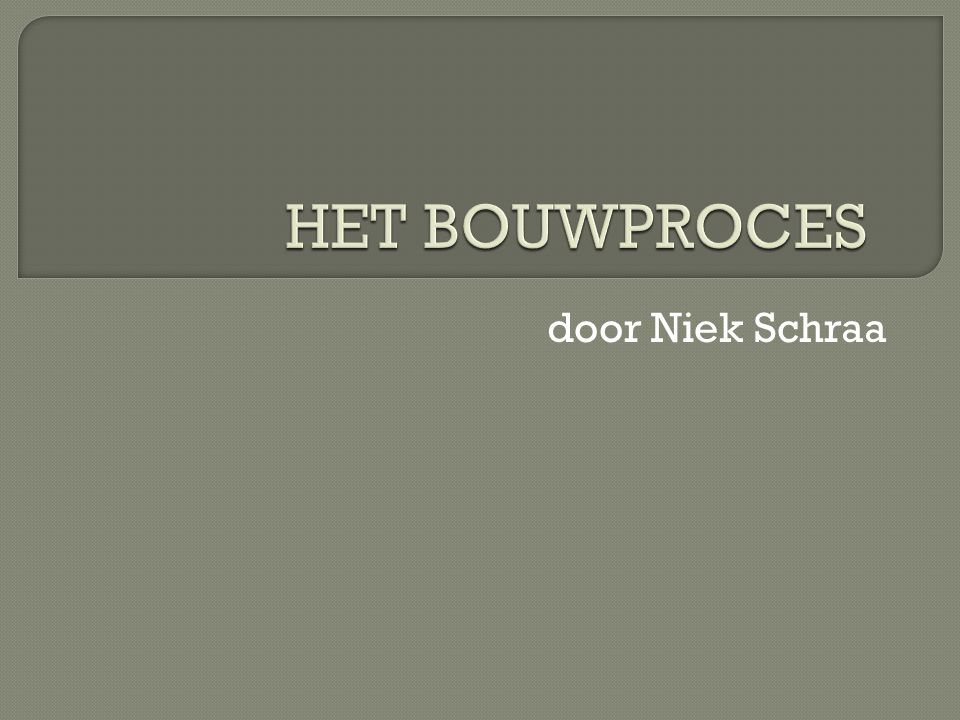 HET BOUWPROCES door Niek Schraa