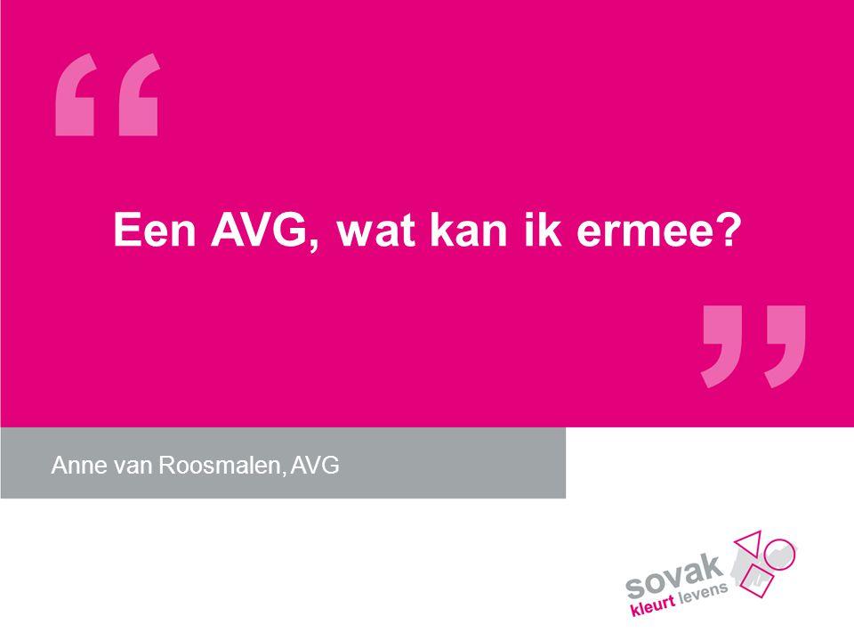 Een AVG, wat kan ik ermee Anne van Roosmalen, AVG