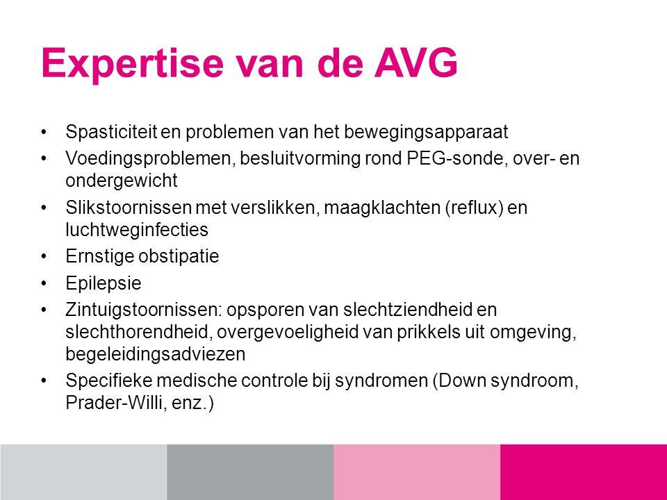 Expertise van de AVG Spasticiteit en problemen van het bewegingsapparaat. Voedingsproblemen, besluitvorming rond PEG-sonde, over- en ondergewicht.