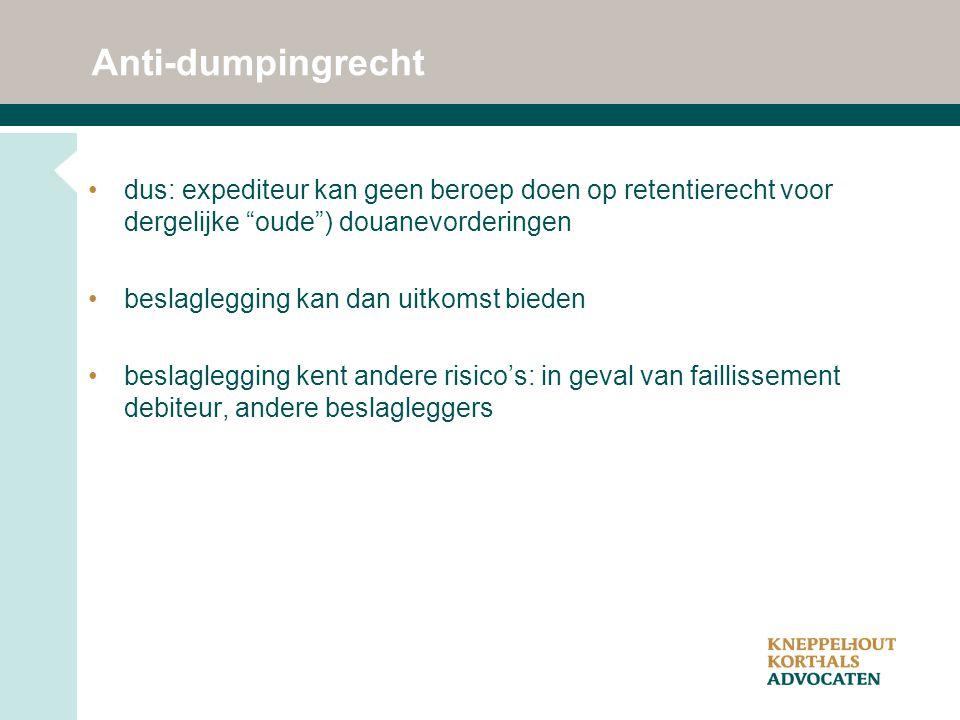 Anti-dumpingrecht dus: expediteur kan geen beroep doen op retentierecht voor dergelijke oude ) douanevorderingen.
