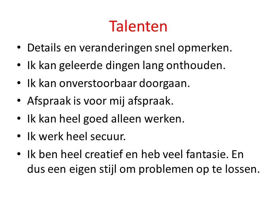 Talenten Details en veranderingen snel opmerken.