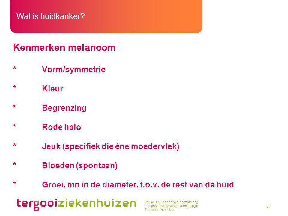 Kenmerken melanoom * Vorm/symmetrie * Kleur * Begrenzing * Rode halo
