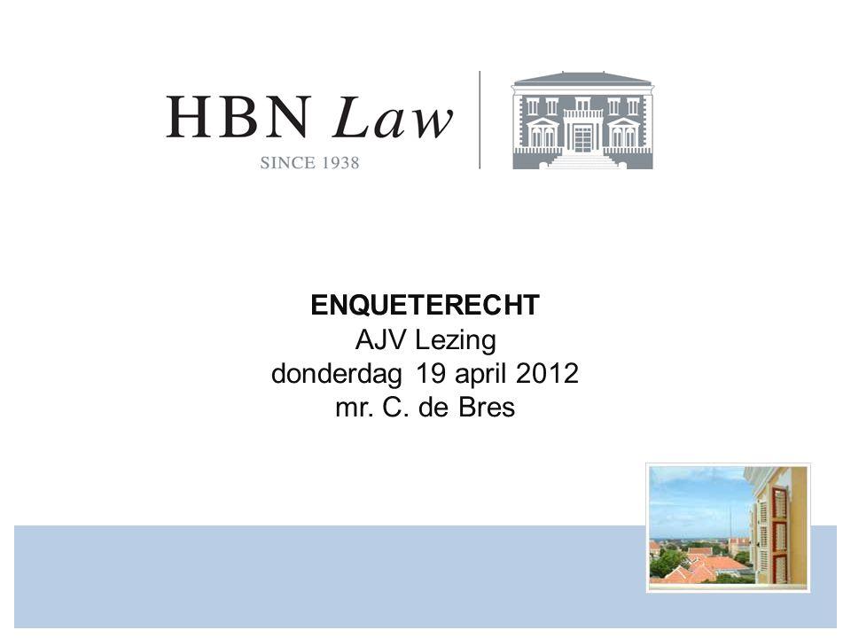 ENQUETERECHT AJV Lezing donderdag 19 april 2012 mr. C. de Bres