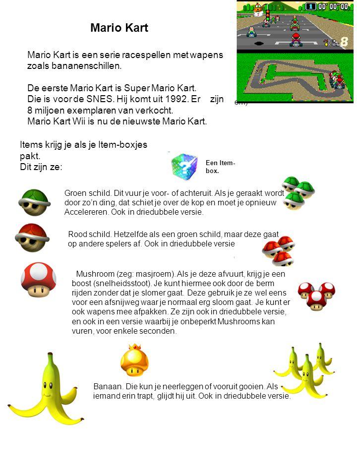 Mario Kart Mario Kart is een serie racespellen met wapens zoals bananenschillen. De eerste Mario Kart is Super Mario Kart.