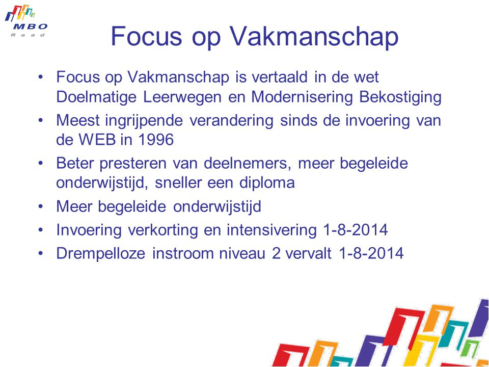 Focus op Vakmanschap Focus op Vakmanschap is vertaald in de wet Doelmatige Leerwegen en Modernisering Bekostiging.