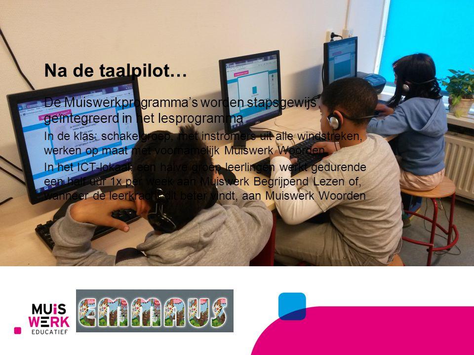 Na de taalpilot… De Muiswerkprogramma's worden stapsgewijs geïntegreerd in het lesprogramma.