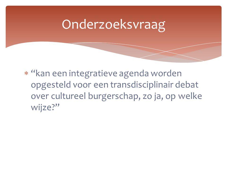 Onderzoeksvraag kan een integratieve agenda worden opgesteld voor een transdisciplinair debat over cultureel burgerschap, zo ja, op welke wijze