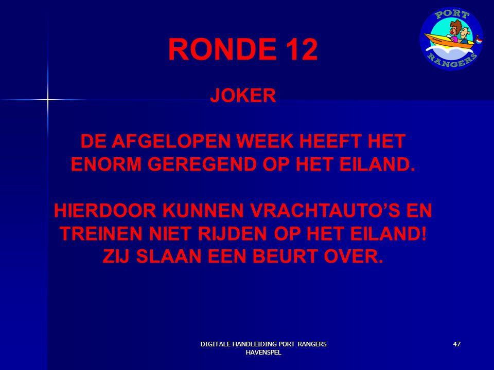 RONDE 12 JOKER. DE AFGELOPEN WEEK HEEFT HET ENORM GEREGEND OP HET EILAND. HIERDOOR KUNNEN VRACHTAUTO'S EN TREINEN NIET RIJDEN OP HET EILAND!