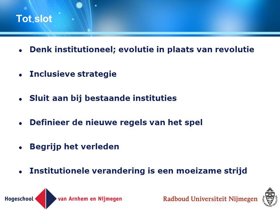 Tot slot Denk institutioneel; evolutie in plaats van revolutie