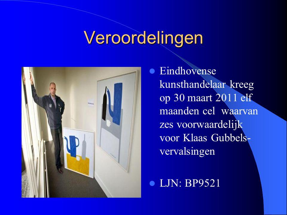 Veroordelingen Eindhovense kunsthandelaar kreeg op 30 maart 2011 elf maanden cel waarvan zes voorwaardelijk voor Klaas Gubbels-vervalsingen.