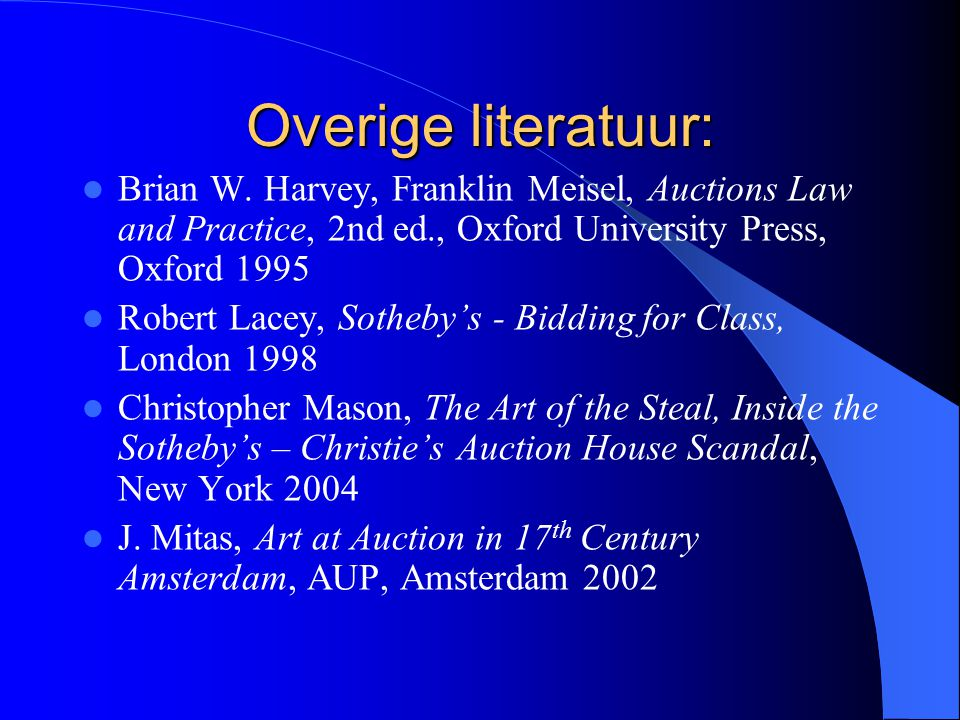 Overige literatuur: Brian W. Harvey, Franklin Meisel, Auctions Law and Practice, 2nd ed., Oxford University Press, Oxford 1995.