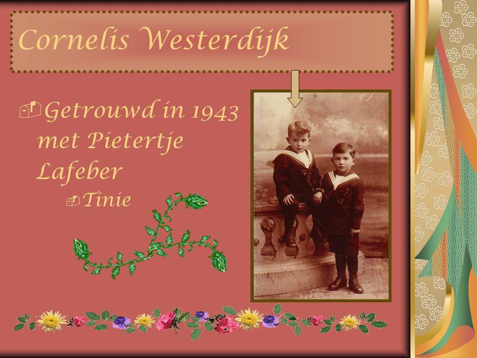 Cornelis Westerdijk Getrouwd in 1943 met Pietertje Lafeber Tinie