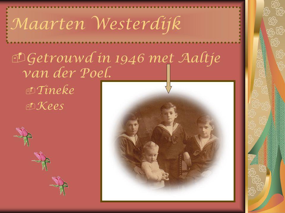 Maarten Westerdijk Getrouwd in 1946 met Aaltje van der Poel. Tineke