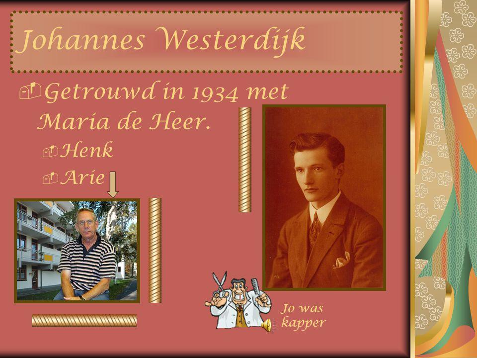 Johannes Westerdijk Getrouwd in 1934 met Maria de Heer. Henk Arie