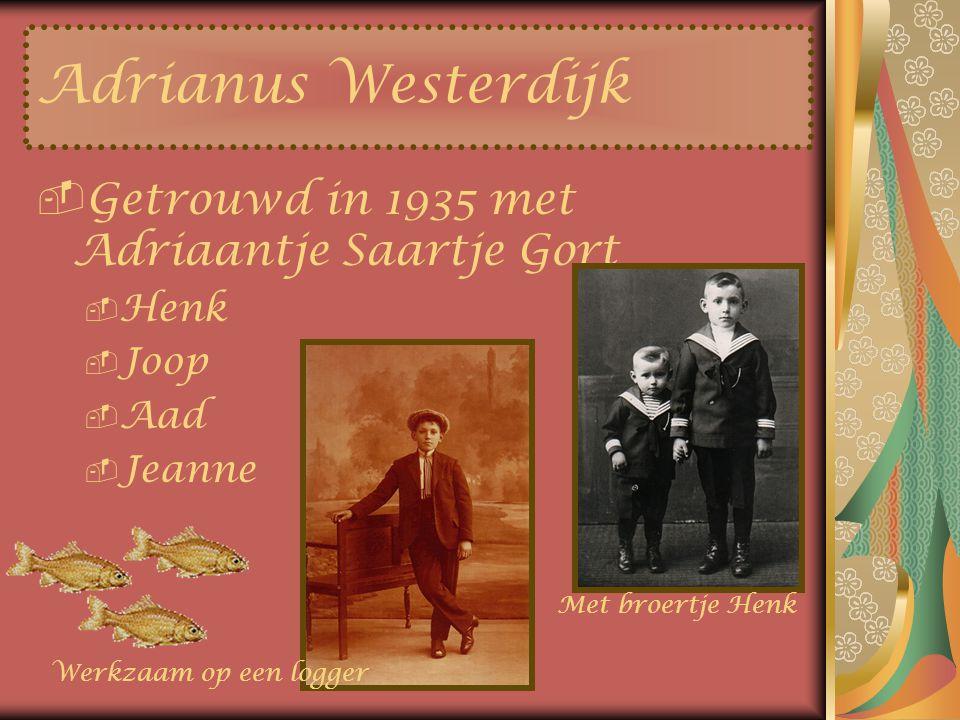 Adrianus Westerdijk Getrouwd in 1935 met Adriaantje Saartje Gort Henk